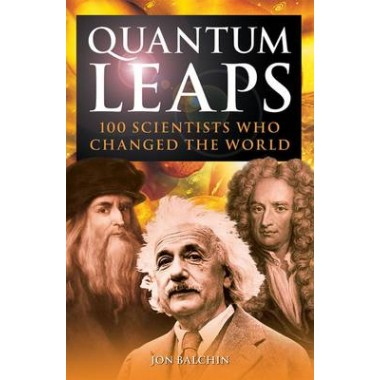 Quantum Leaps :100 Scientists Who Changed the World