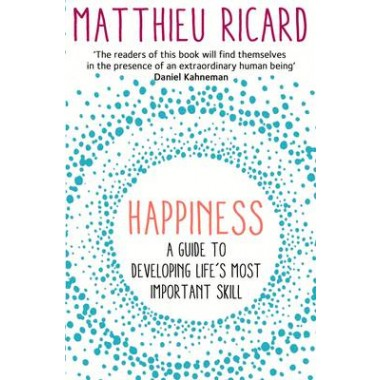 Happiness :A Guide to Developing Life's Most Important Skill