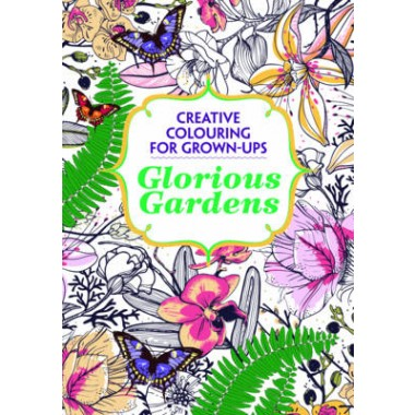 Glorious Gardens :Creative Colouring for Grown-ups