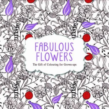 Fabulous Flowers :The Gift of Colouring for Grown-ups