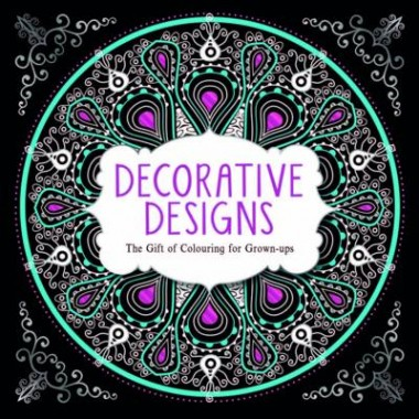 Decorative Designs :The Gift of Colouring for Grown-ups