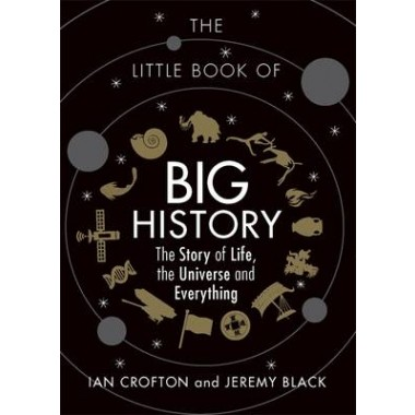The Little Book of Big History :The Story of Life, the Universe and Everything
