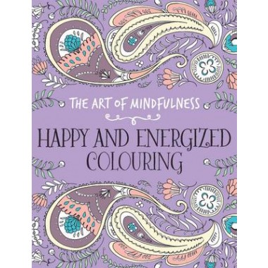 The Art of Mindfulness :Happy and Energized Colouring