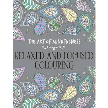 The Art of Mindfulness :Relaxed and Focused Colouring