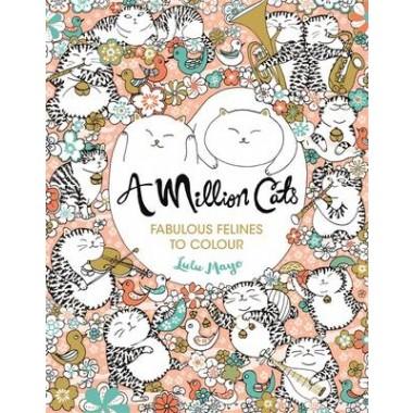 A Million Cats :Fabulous Felines to Colour