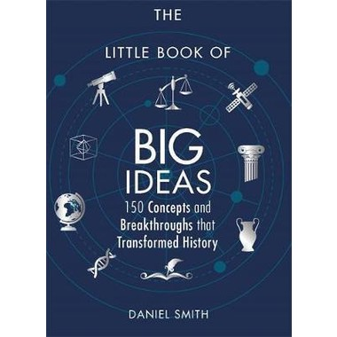 The Little Book of Big Ideas :150 Concepts and Breakthroughs that Transformed History