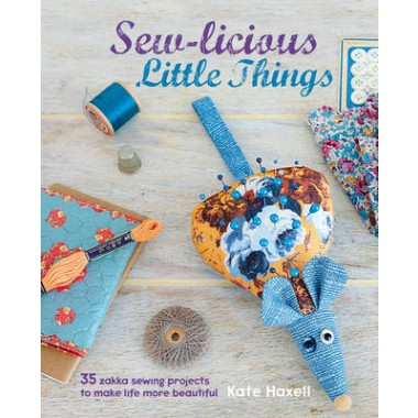Sew-licious Little Things :35 Zakka Sewing Projects to Make Life More Beautiful