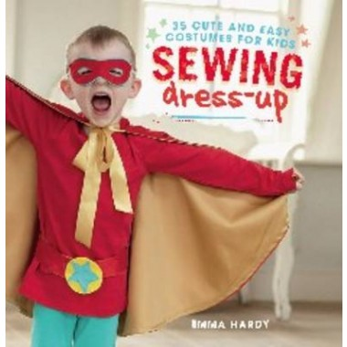 Sewing Dress-Up :35 Cute and Easy Costumes for Kids