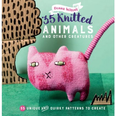 35 Knitted Animals and other creatures :35 Unique and Quirky Patterns to Create