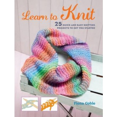 Learn to Knit :25 Quick and Easy Knitting Projects to Get You Started