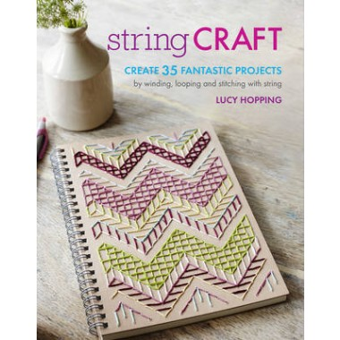 String Craft :Create 35 Fantastic Projects by Winding, Looping, and Stitching with String