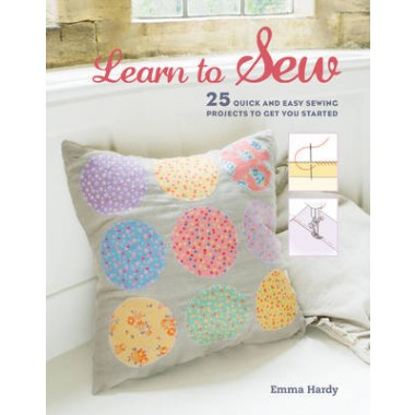 Learn to Sew :25 Quick and Easy Sewing Projects to Get You Started