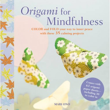 Origami for Mindfulness :Color and Fold Your Way to Inner Peace with These 35 Calming Projects