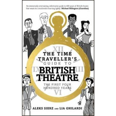 The Time Traveller's Guide to British Theatre :The First Four Hundred Years
