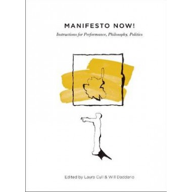 Manifesto Now! :Instructions for Performance, Philosophy, Politics