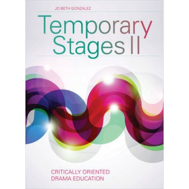 Temporary Stages II :Critically Orientated Drama Education :II