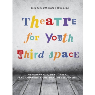Theatre for Youth Third Space :Performance, Democracy, and Community Cultural Development