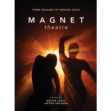 Magnet Theatre :Three Decades of Making Space