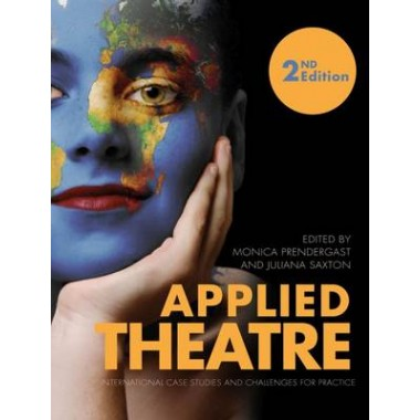 Applied Theatre :International Case Studies and Challenges for Practice - Second Edition