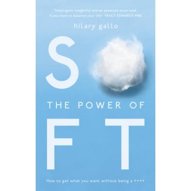 The Power of Soft :How to get what you want without being a ****