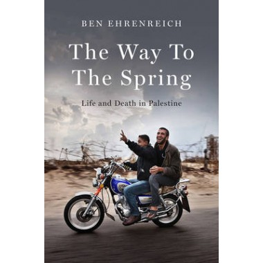 The Way to the Spring :Life and Death in Palestine