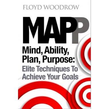 MAP(P) :Mind, Ability, Plan, Purpose: Elite Techniques to Achieve Your Goals