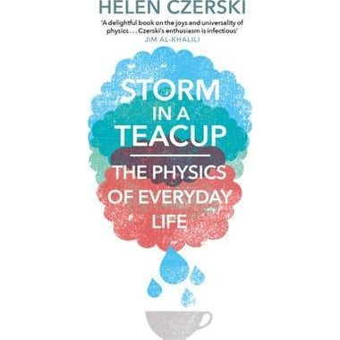 STORM IN A TEACUP: THE PHYSICS OF EVERYD