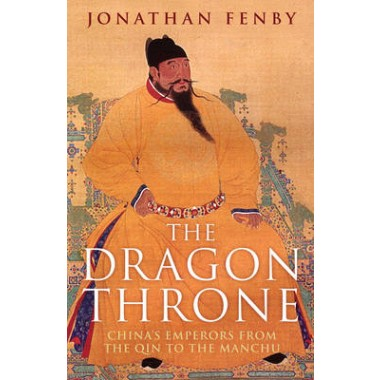 The Dragon Throne :China's Emperors from the Qin to the Manchu