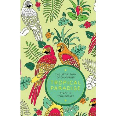 The Little Book of Colouring: Tropical Paradise :Peace in Your Pocket