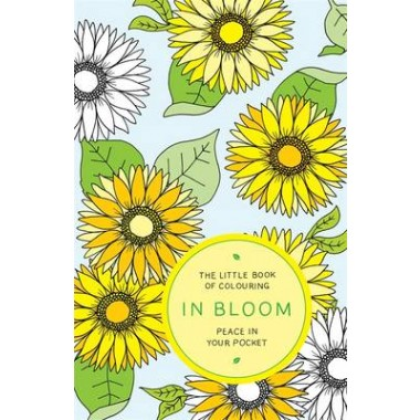 The Little Book of Colouring: In Bloom :Peace in Your Pocket