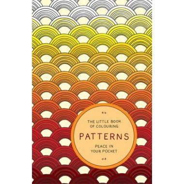 The Little Book of Colouring: Patterns :Peace in Your Pocket