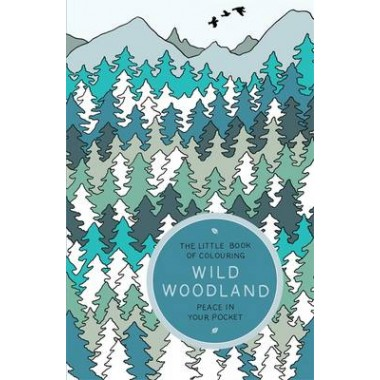 The Little Book of Colouring: Wild Woodland :Peace in Your Pocket