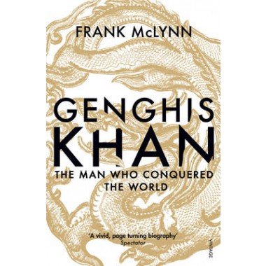 Genghis Khan :The Man Who Conquered the World