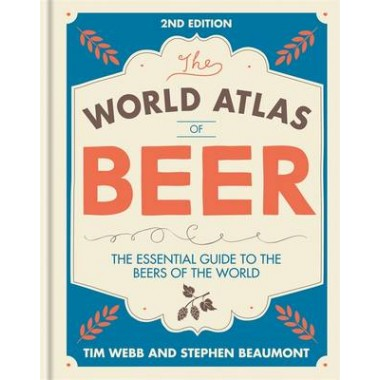 World Atlas of Beer :THE ESSENTIAL GUIDE TO THE BEERS OF THE WORLD