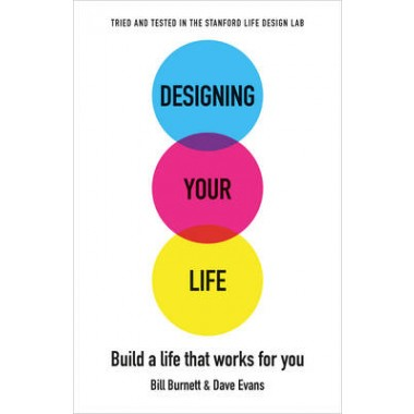Designing Your Life :Build a Life that Works for You