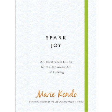 Spark Joy :An Illustrated Guide to the Japanese Art of Tidying