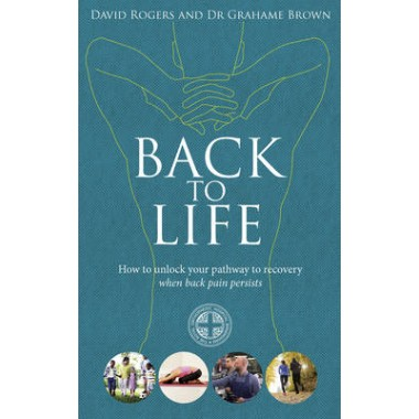 Back to Life :How to unlock your pathway to recovery (when back pain persists)