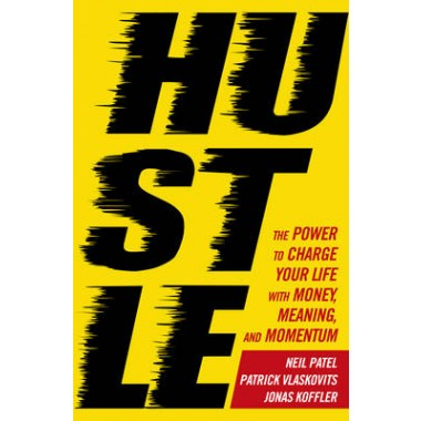 Hustle :The power to charge your life with money, meaning and momentum