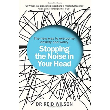 Stopping the Noise in Your Head :the New Way to Overcome Anxiety and Worry