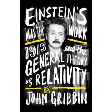 Einstein's Masterwork :1915 and the General Theory of Relativity