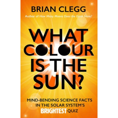 What Colour is the Sun? :Mind-Bending Science Facts in the Solar System's Brightest Quiz