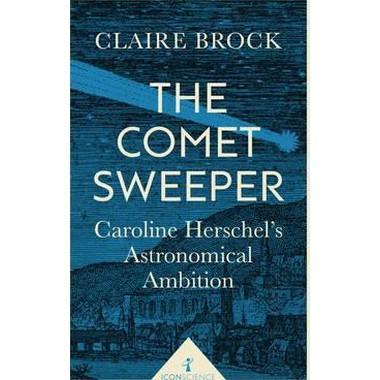 The Comet Sweeper :Caroline Herschel's Astronomical Ambition