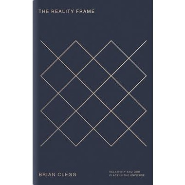 The Reality Frame :Relativity and our place in the universe