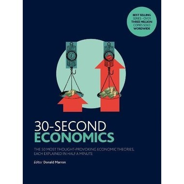 30-Second Economics :The 50 Most Thought-Provoking Economic Theories, Each Explained in Half a Minute