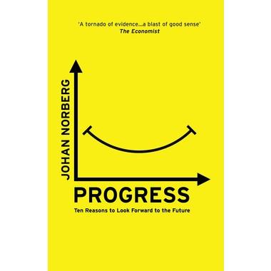 Progress :Ten Reasons to Look Forward to the Future