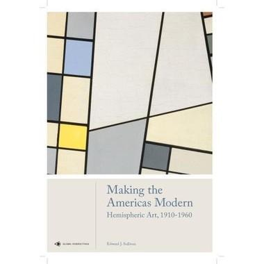 Making the Americas Modern :Hemispheric Art 1910-1960