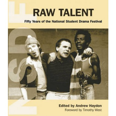 Raw Talent :Fifty Years of the National Student Drama Festival