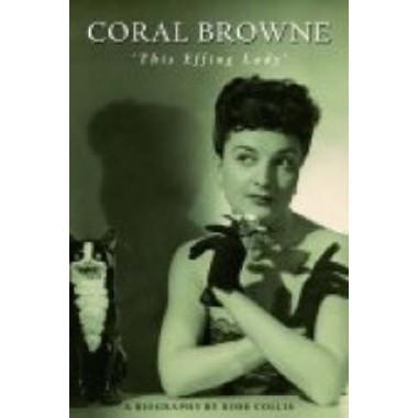 Coral Browne :'This Effing Lady'