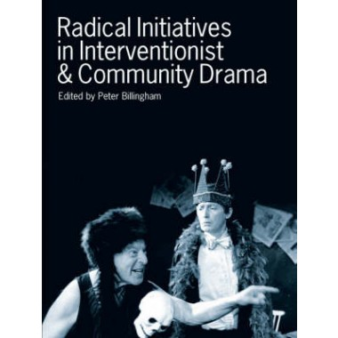 Radical Initiatives in Interventionist and Community Drama :Vol 1 :New Directions in Drama and Performance