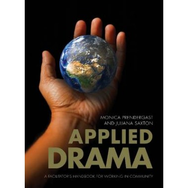 Applied Drama :A Facilitator's Handbook for Working in Community